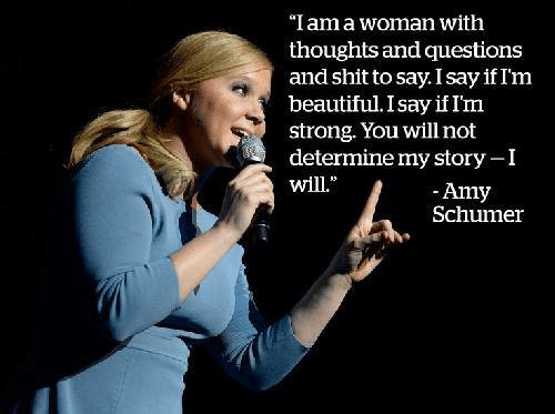 """""""I am a women with thoughts and questions and shit to say. I say if I'm beautiful. I say if I'm strong. You will not determine my story - I will"""" Quote by Amy Schumer"""