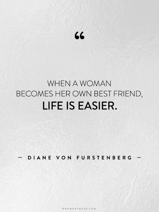 When a woman becomes her own best friend, life is easier. Quote by Diane von Furstenberg