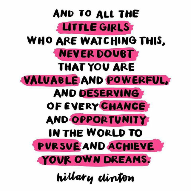And to all the little girls who are watching this, never doubt that you are valuable and powerful, and deserving of every chance and opportunity in the world to pursue and achieve your own dreams. Quote by Hillary Clinton