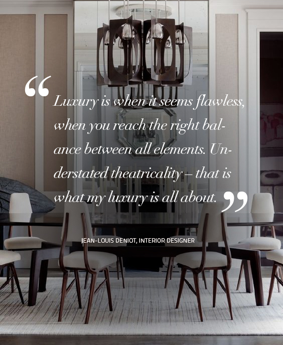 Design Quotes: Luxury is when it seems flawless, when you reach the right balance between all elements. Understated theatricality – that is what my luxury is all about. Quote by – Jean-Louis Deniot, Interior Designer design quotes Design Quotes: Words of Wisdom from Top Designers koket 3