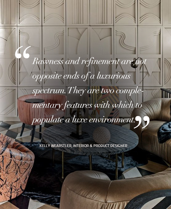 Design Quotes: Rawness and refinement are not opposite ends of a luxurious spectrum. They are two complementary features with which to populate a luxe environment. Quote by – Kelly Wearstler, Interior & Product Designer design quotes Design Quotes: Words of Wisdom from Top Designers koket 4