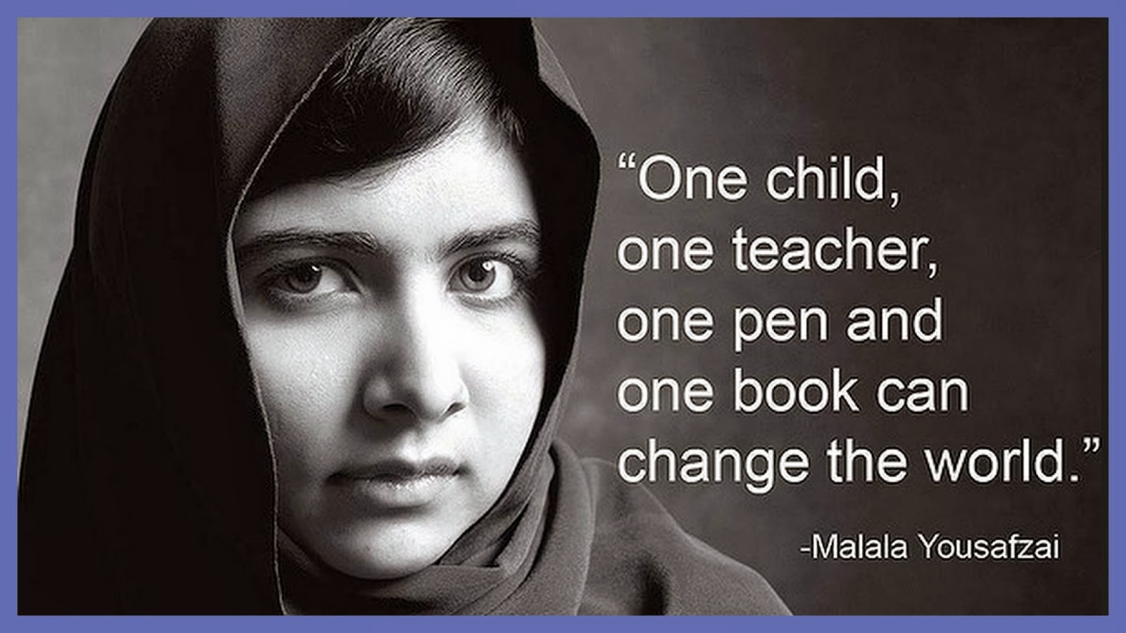 Women Empowerment - Malala Yousafzai quotes - One child, one teacher, one pen and one book can change the world - Empowering Women - Women in Support of Women - Gender equality - Equal access to education - girl power - feminism - powerful women - women power