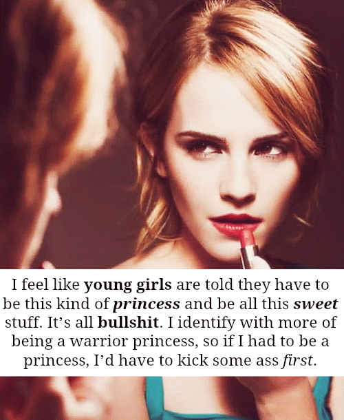 Quotes by Emma Watson - Women Empowerment - Empowering Women - i feel like young girls are told they have to be this kind of princess and be all this sweet stuff. It's all bullshit. I identify with more of being a warrior princess, so if i had to be a princess, I'd have to kick some ass first.