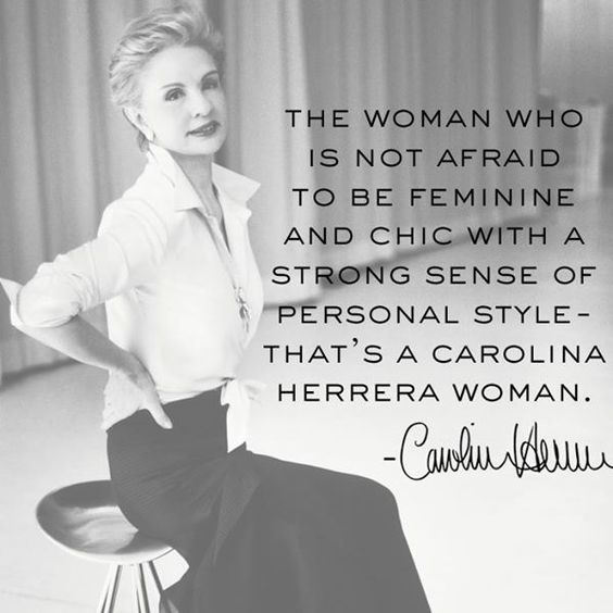 Carolina Herrera, Inspring women, women empowerment, women empowering women, girl power, influential women, powerful females