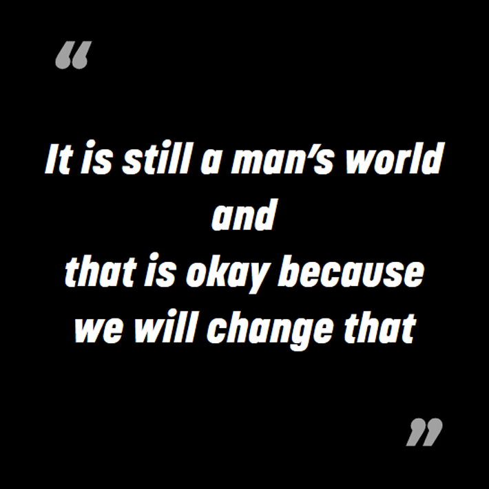 Edie Rodriguez Edie'isms - It is still a man's world and that is okay because we will change that