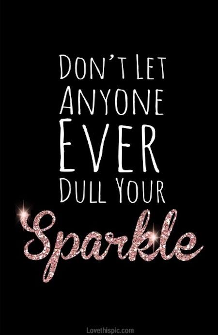 motivational quotes for women - don't let anyone ever dull your sparkle