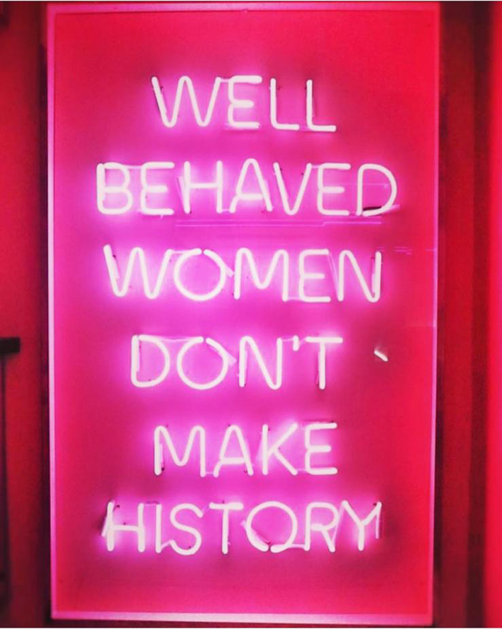 motivational quotes for women - well behaved women don't make history
