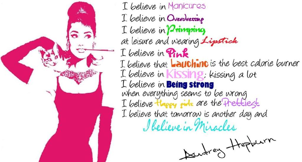 motivational quotes for women - audrey hepburn quote - she said i believe in pink. i believe that laughing is the best calorie burner. i believe in kissing, kissing a lot. i believe in being strong when everything seems to be going wrong. i believe that happy girls are the prettiest girls. i believe that tomorrow is another day and i believe in miracles.