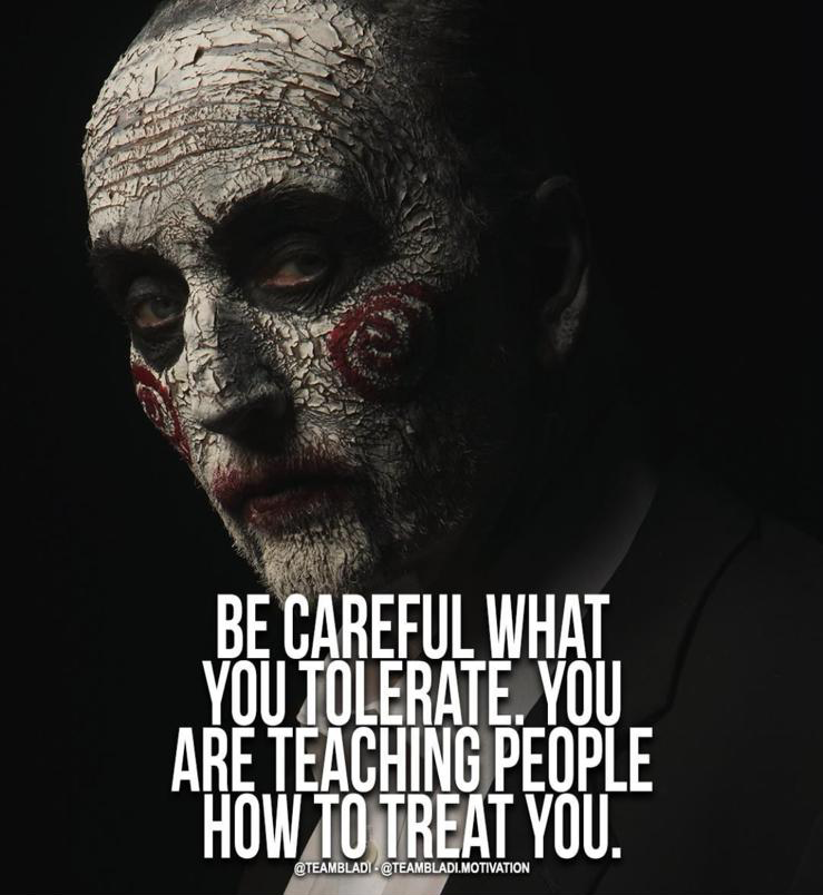 motivational quotes for women - be careful what you tolerate, you are teaching people how to treat you