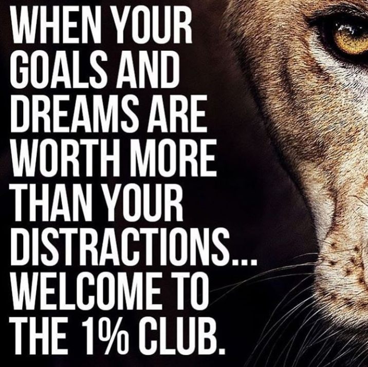 motivational quotes for women - when your goals and dreams are worth more than your distractions...welcome to the 1% club