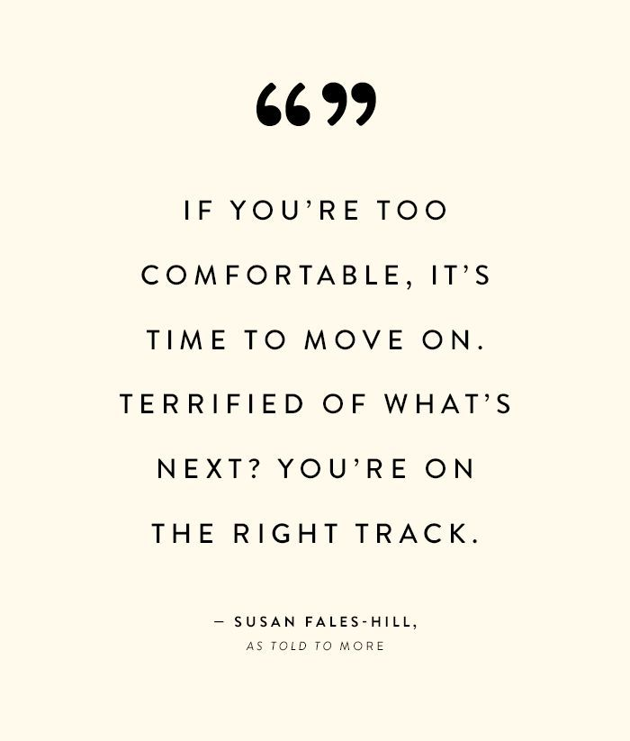 motivational quotes for women - if you're too comfortable, it's time to move on. terrified of what's next? you're on the right track