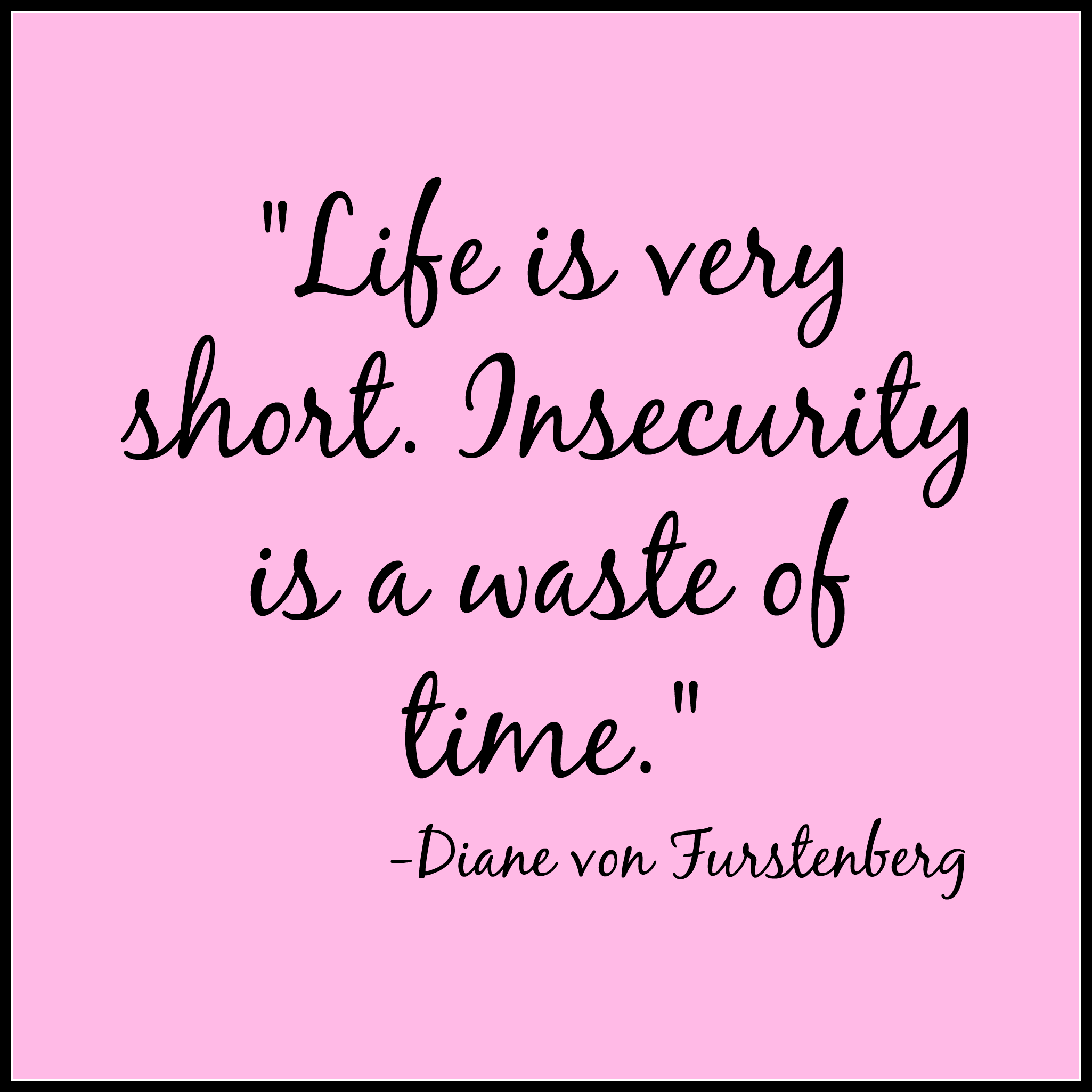 motivational quotes for women - life is short. insecurity is a waste of time - diane von furstenberg quotes