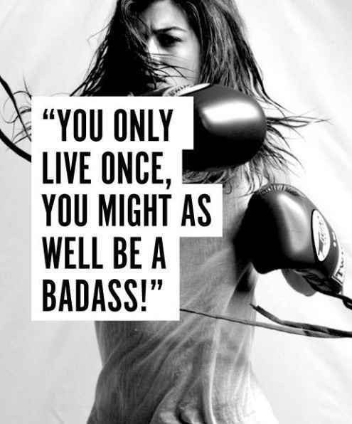 motivational quotes for women - you only live once, you might as well be a badass