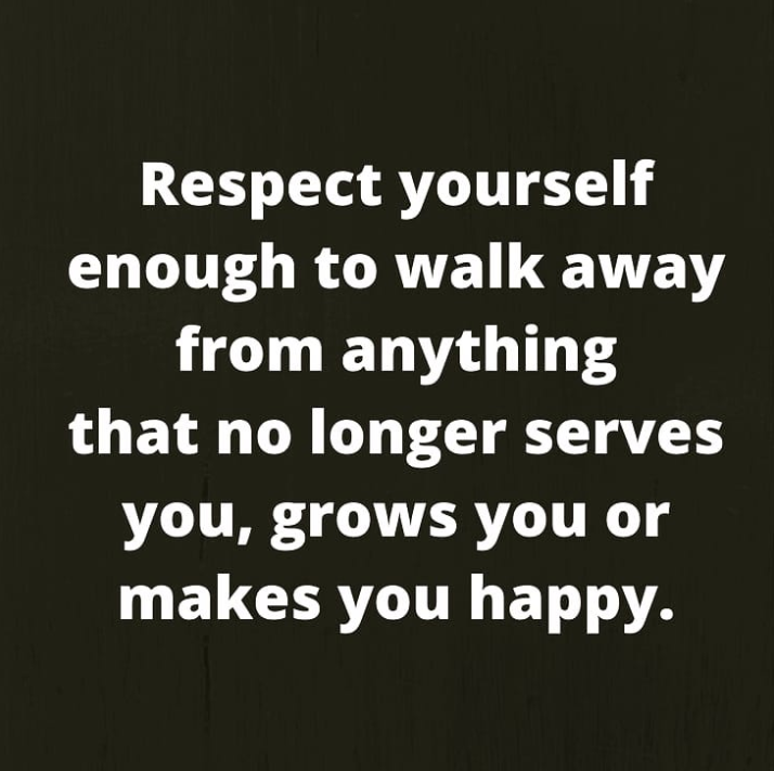 motivational quotes for women - respect yourself enough to walk away from anything that no longer serves you, grows you or makes you happy