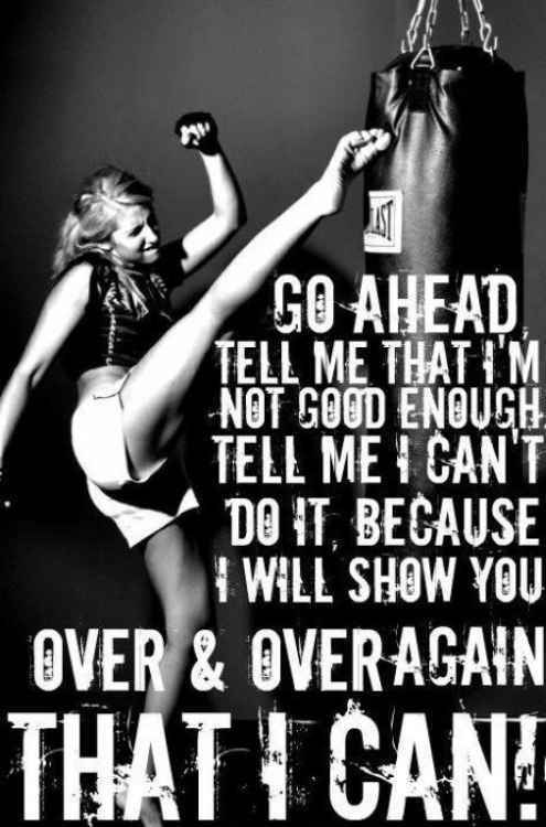 motivational quotes for women - go ahead tell me that i'm not good enough, tell me i can't do it, because i will show you over and over again that i can