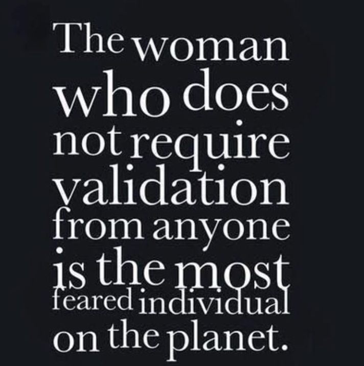 motivational quotes for women - the woman who does not require validation from anyone is the most feared individual on the planet