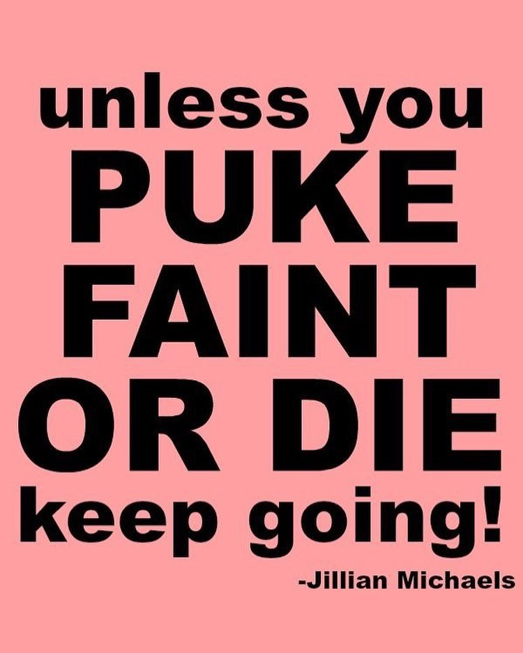 motivational quotes for women - unless you puke faint or die keep going - jillian michaels
