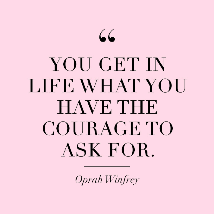 women empowerment quotes - you can get in life what you have the courage to ask for - quote by oprah winfrey