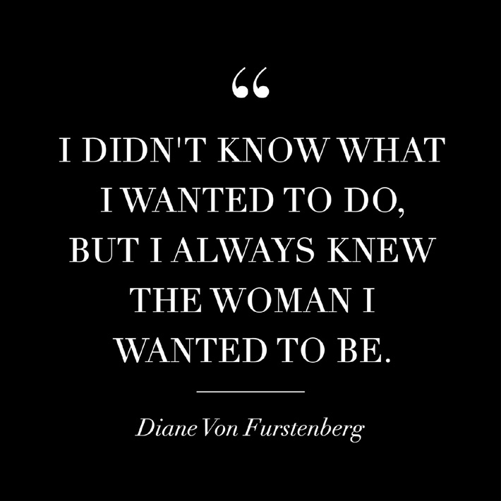 women empowerment quotes - i didn't know what i wanted to do, but i always knew the woman i wanted to be - diane von furstenberg quotes