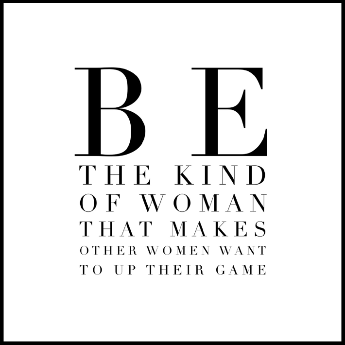 women empowerment quotes - be the kind of woman that makes other women want to up their game