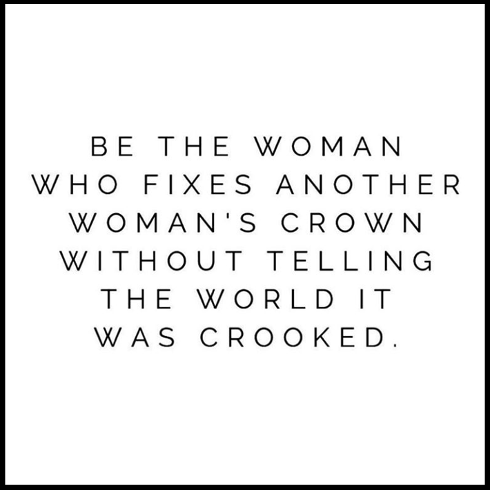 women empowerment quotes - be the woman who fixes another woman's crown without telling the world it was crooked.