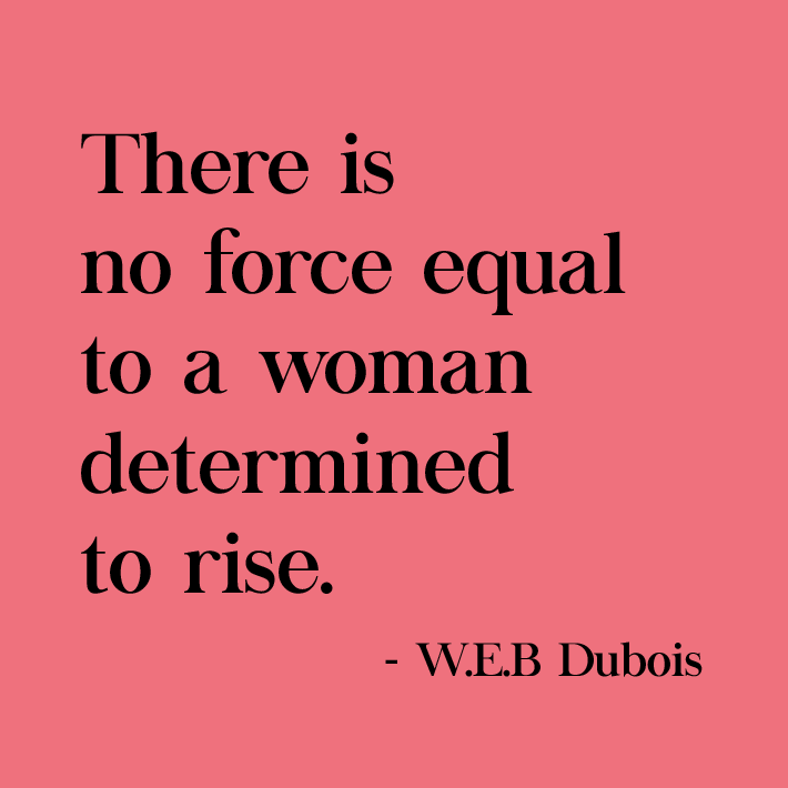 women empowerment quotes - there is no force equal to a woman determined to rise. quote by w.e.b. dubois