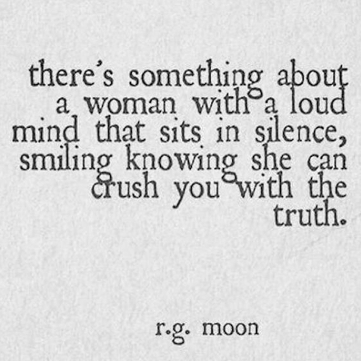 women empowerment quotes - there's something about a woman with a loud mind that sits in silence smiling knowing she can crush you with the truth. quote by r.g. moon
