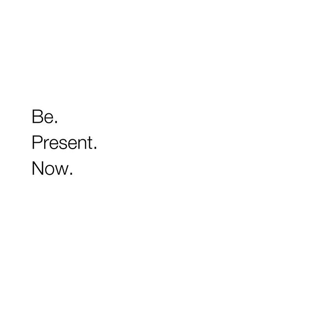 be. present. now. - inspirational words for women