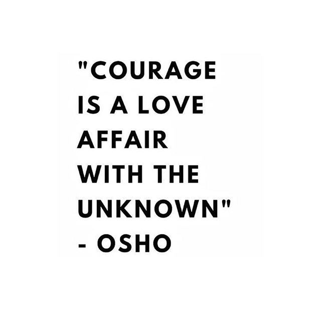 courage is a love affair with the unknown - osho