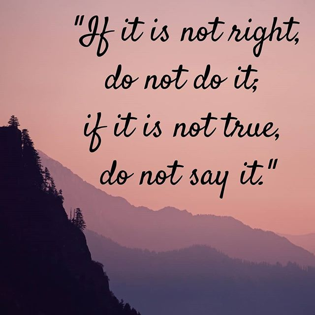 if it is not right do not do it, if it is not true do no say it - inspirational words for women