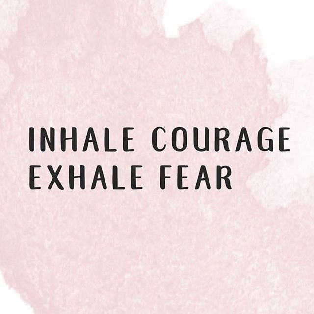 inhale courage exhale fear - inspirational words for women