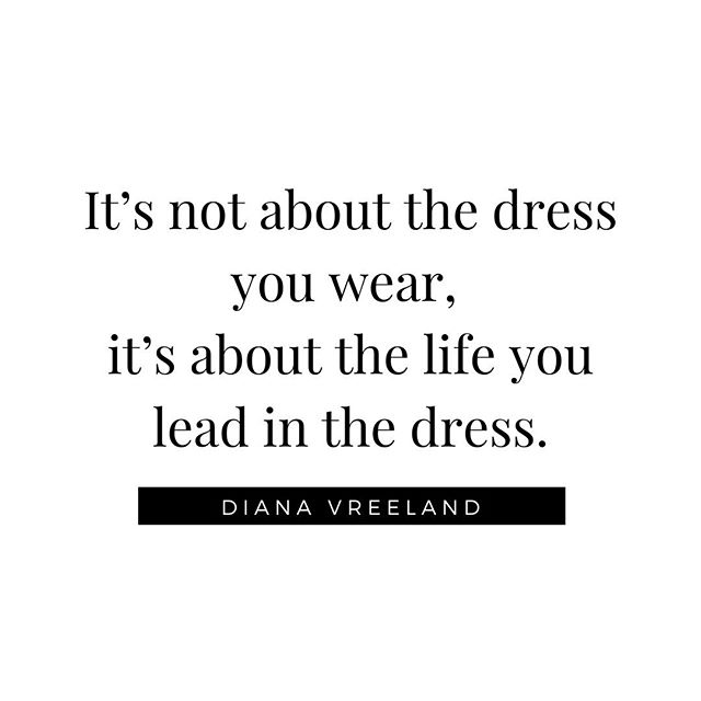 it's not about the dress you wear, it's about the life you lead in the dress