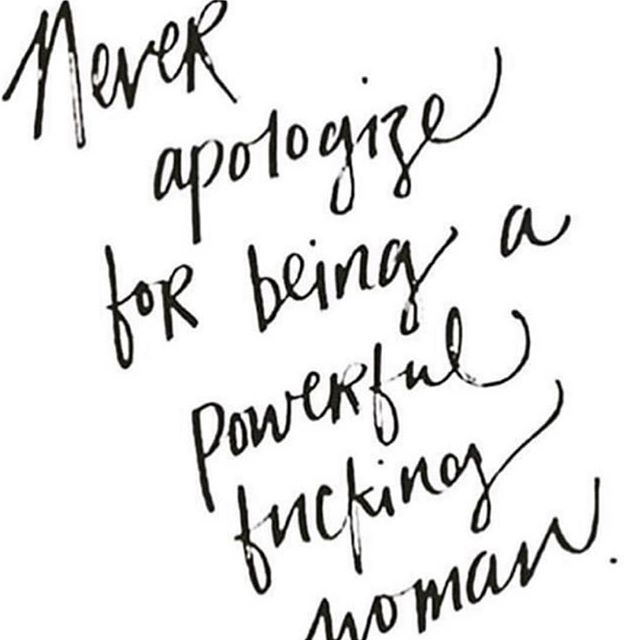 never apologize for being a powerful fucking woman - inspirational words for women