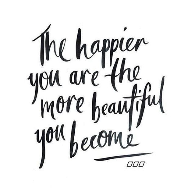 the happier you are the more beautiful you become - inspirational words for women
