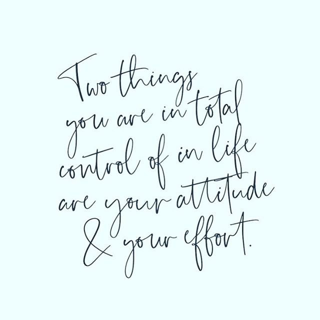 two things you are in total control of in your life are your attitude and your effort - inspirational words for women
