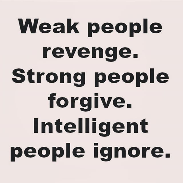 weak people revenge. strong people forgive. intelligent people ignore. inspirational words for women