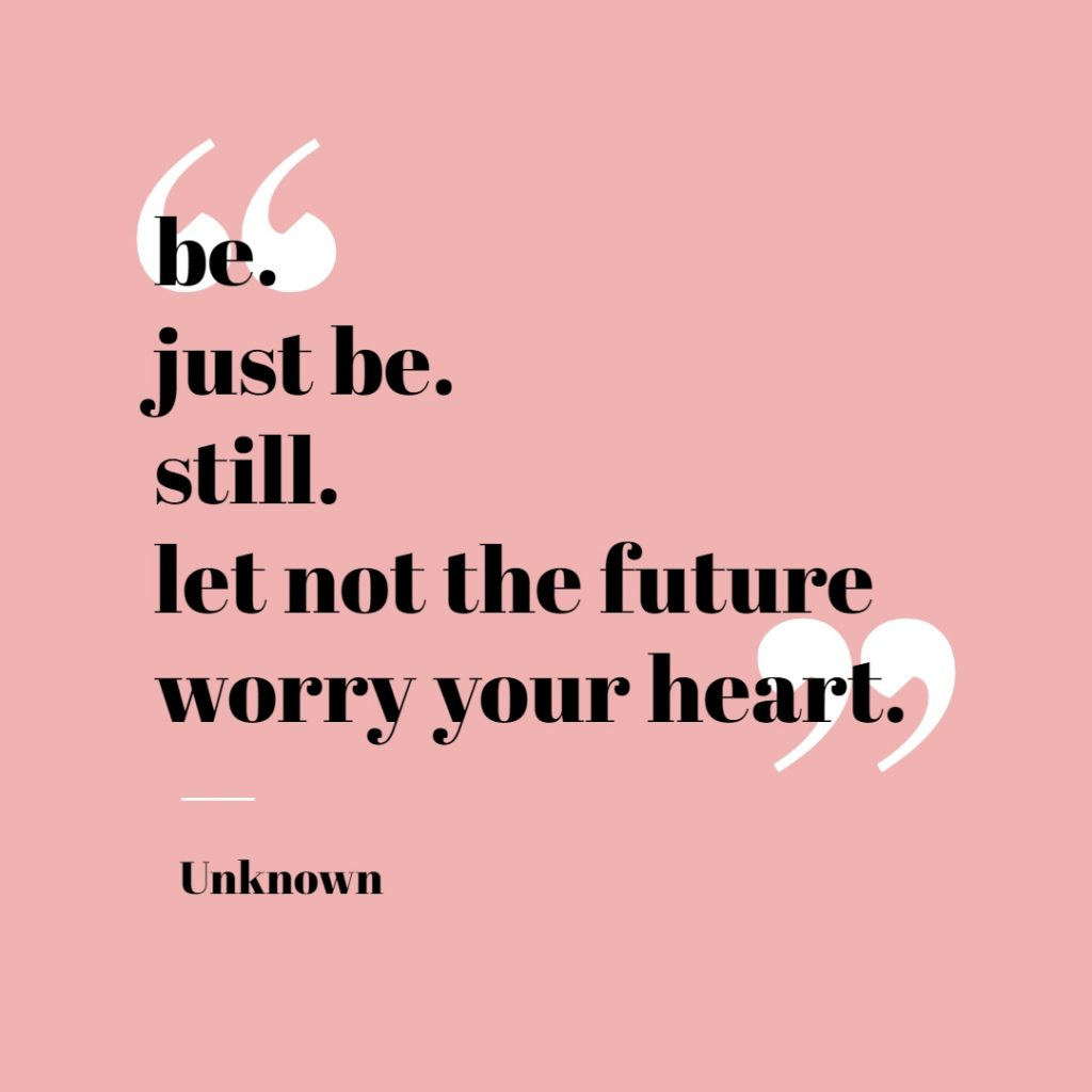 be. just be. let not the future worry your heart. silver lining quotes