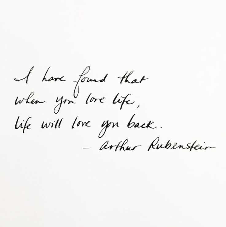 Motivational life quotes - i have found that when you love life, life will love you back - arthur rubenstein