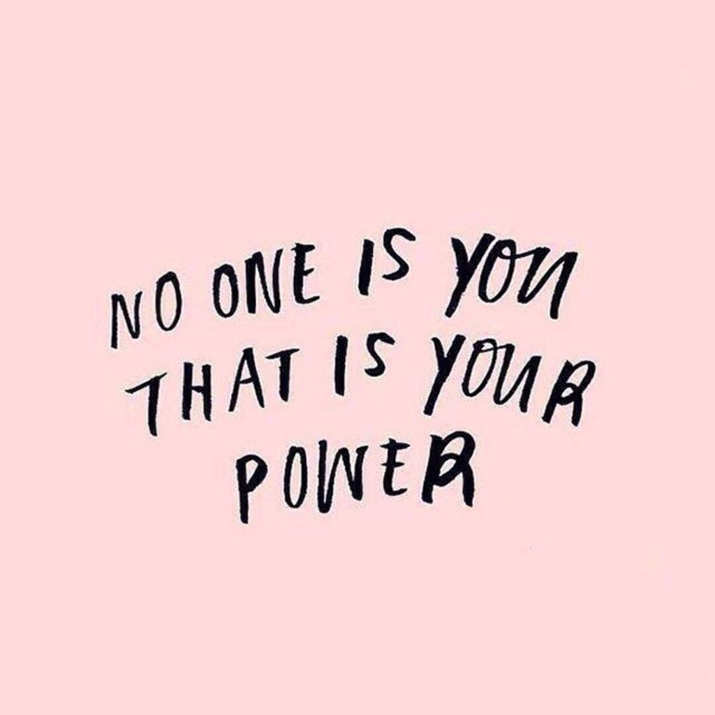 no one is you that is your power