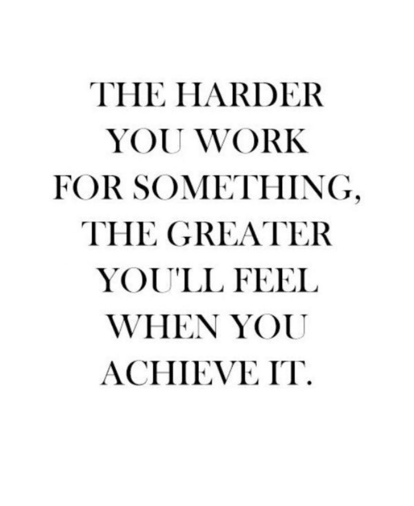 Motivational life quotes - the harder you work for something the greater you'll feel when you achieve it