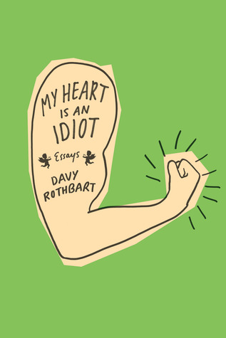 My Heart Is an Idiot by Davy Rothbart - Summer Books to Read
