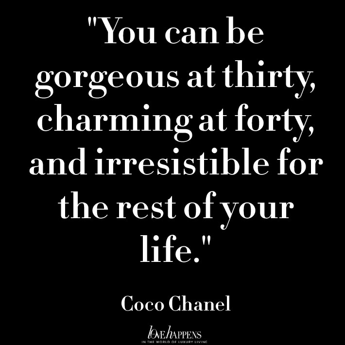 you can be gorgeous at thirty, charming at forty and irresistible for the rest of your life - best coco chanel quotes