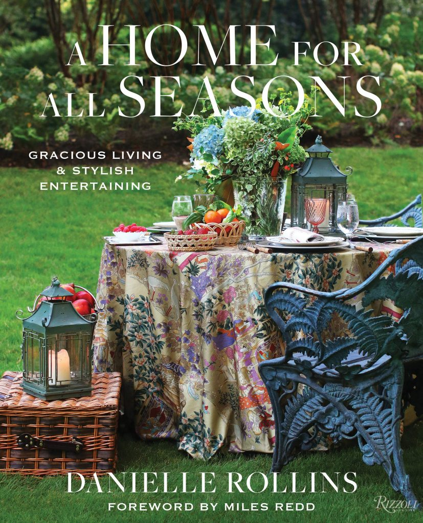 a home for all seasons - gracious living & stylish entertaining by danielle rollins