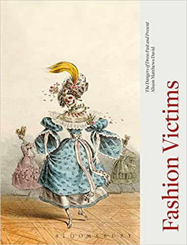 history of fashion books - Fashion Victims: The Dangers of Dress Past and Present by Alison Matthews David