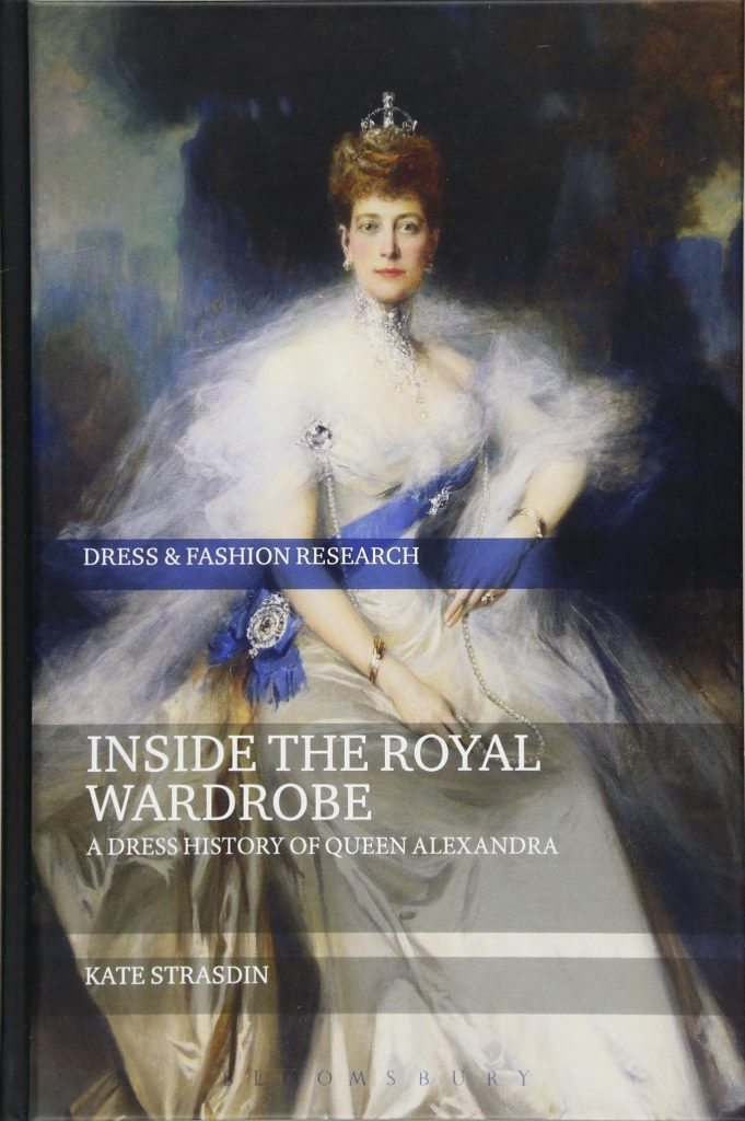 history of fashion books - Inside The Royal Wardrobe: A Dress History Of Queen Alexandra by Kate Strasdin