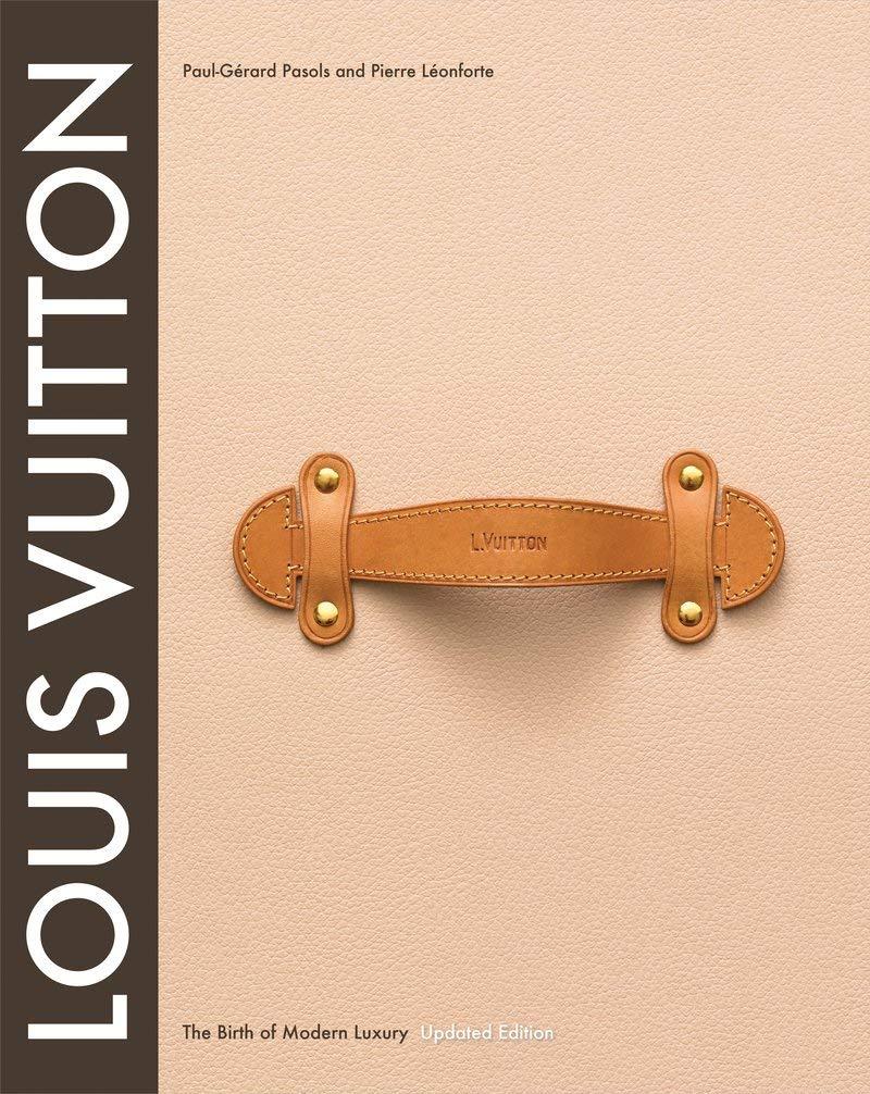 Louis Vuitton: The Birth of Modern Luxury by Paul-Gerard Pasols, Pierre Leonforte
