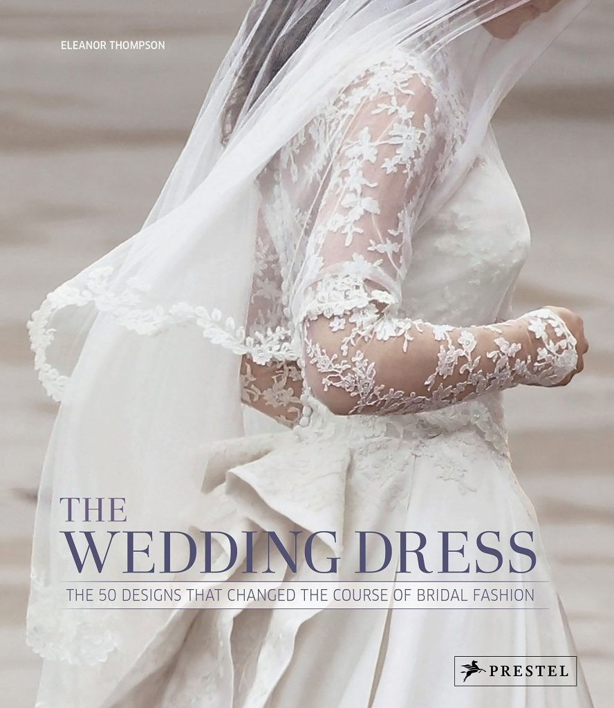 The Wedding Dress: The Fifty Designs That Changed The Course of Bridal Fashion by Eleanor Thompson