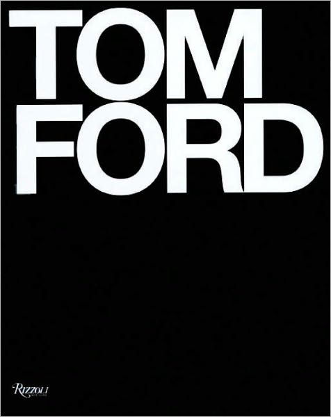 Tom Ford by Tom Ford, Bridget Foley et al