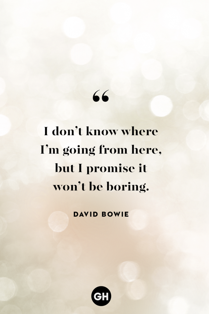 inspirational quotes captions for new year - i don't know where i'm going from here, but i promise it won't be boring - david bowie