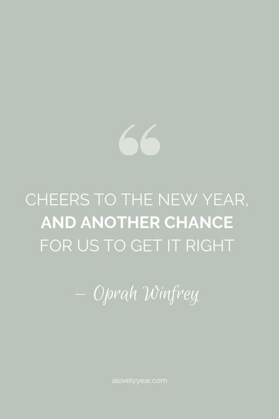 cheers to the new year, and another chance for us to get it right - oprah winfrey